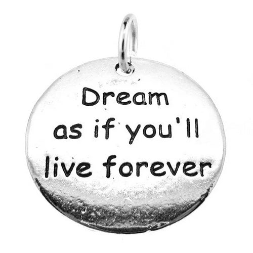 "Antique Silver Stamped ""Dream as if you'll live forever"" Inspirational Charm with Jump Ring"