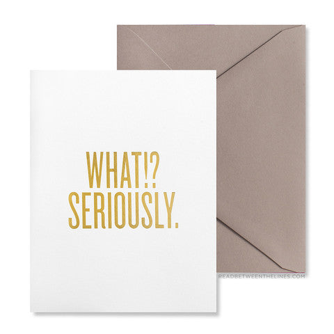 What!? Seriously. Greeting Card