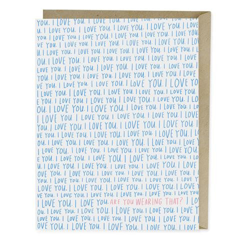 I Love You / Are You Wearing That? Card