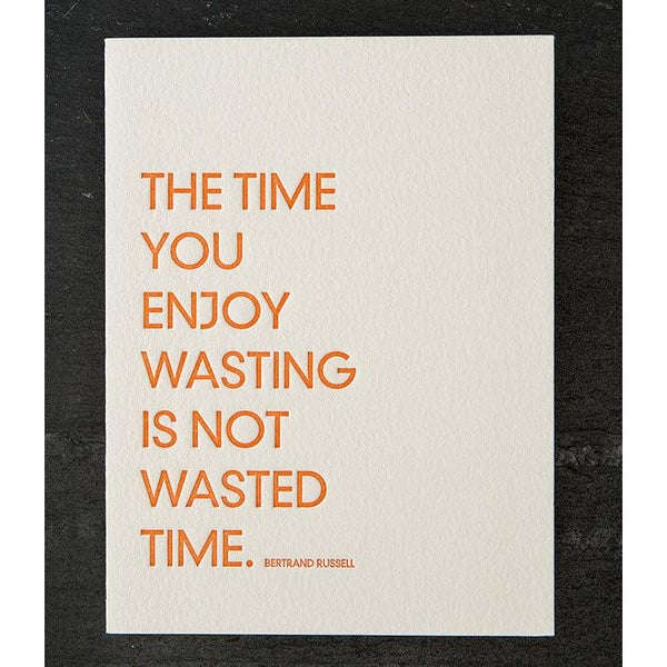 The Time You Enjoy Wasting | Bertrand Russell Quote Letterpress Greeting Card