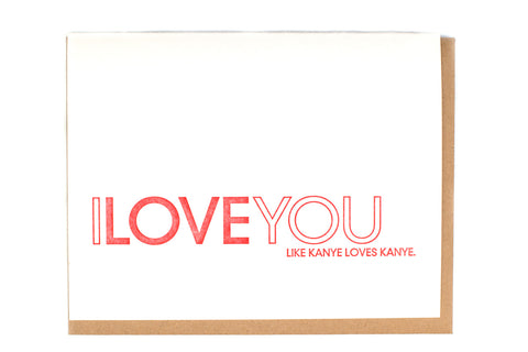 I Love You Like Kanye Letterpress Greeting Card