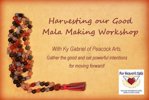October 25th -Harvesting our Good! Intentions and Mala Making at For Heaven's Sake