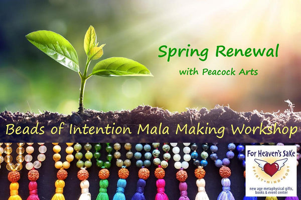 May 16th  Spring Renewal Intention and Mala Making Workshop at For Heaven's Sake