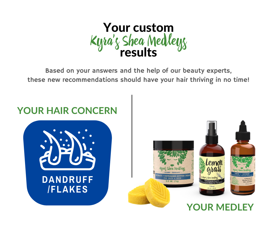 Based on your answers and the help of our beauty experts, our Lemon + Soybean Medleys should have your hair thriving in no time!