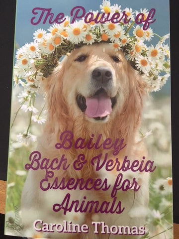 The Power of Bailey, Bach and Verbeia Essences for Animals, by Caroline Thomas