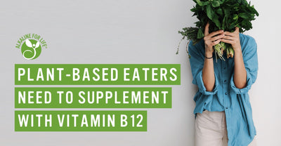 Plant-Based Eaters, Vegetarians, and Vegans Need to Supplement with Vitamin B12