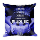 """My Jacket Fits"" 18"" x 18"" Pillow"