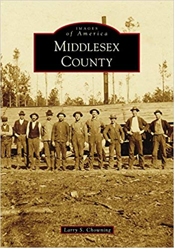 IMAGES OF AMERICA MIDDLESEX COUNTY BY LARRY S CHOWNING
