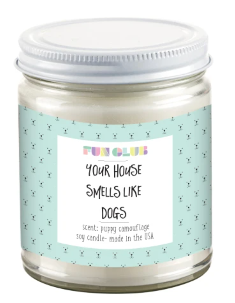 YOUR HOUSE SMELLS LIKE DOGS CANDLE