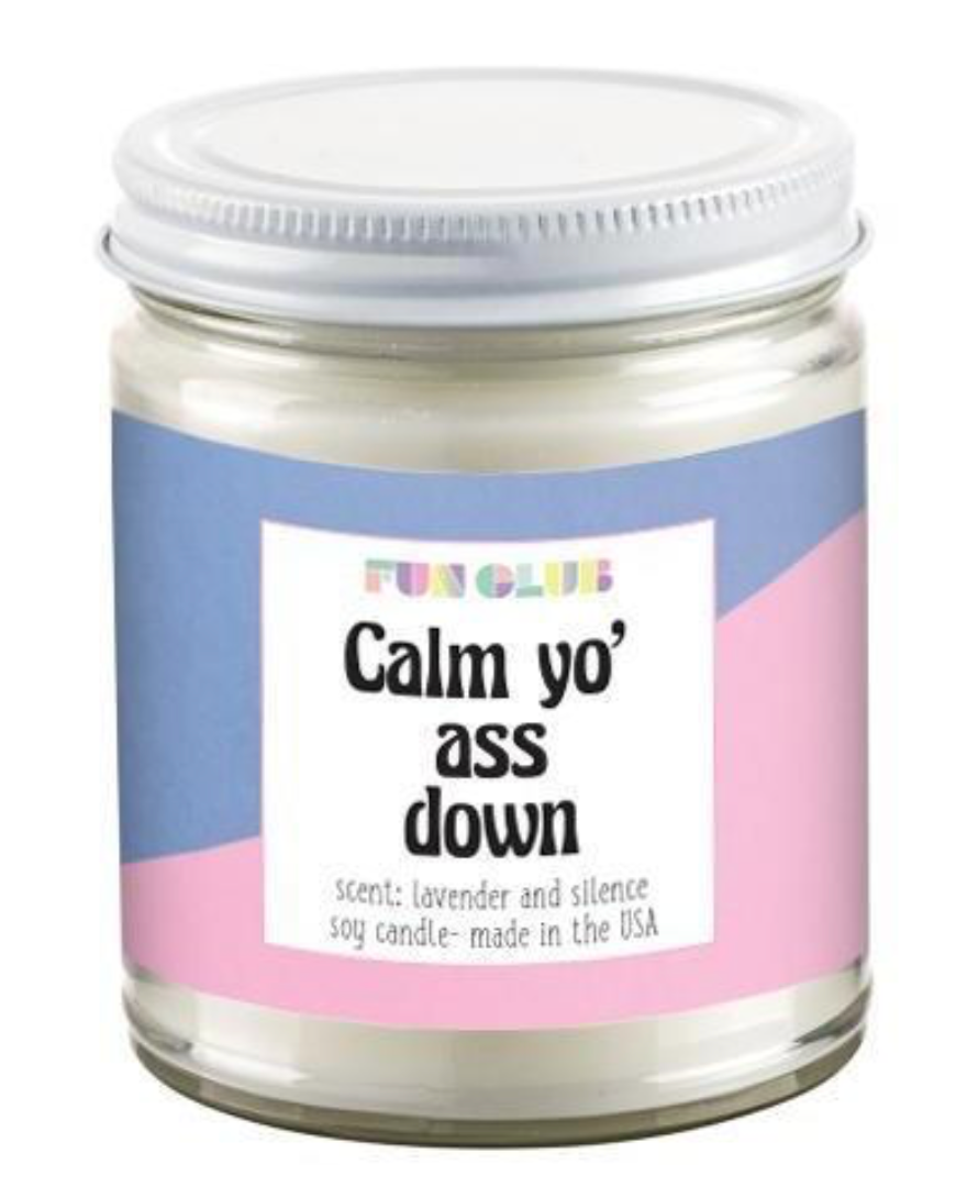 CALM YO ASS DOWN CANDLE