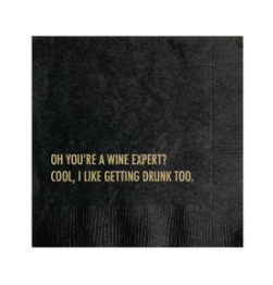 OH YOU'RE A WINE EXPERT? COOL, I LIKE GETTING DRUNK TOO