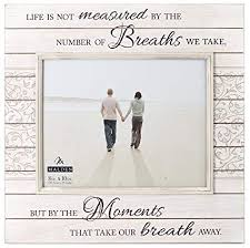 LIFE IS NOT MEASURED BY THE NUMBER OF BREATHS WE TAKE FRAME