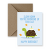 slow down you're growing up too fast happy birthday! im paper birthday card brandon manitoba