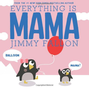 Everything is MAMA by Jimmy Fallon (Board Book)