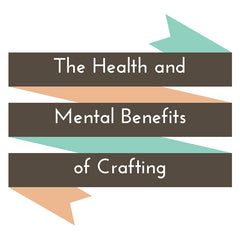 The health and mental benefits of crafting