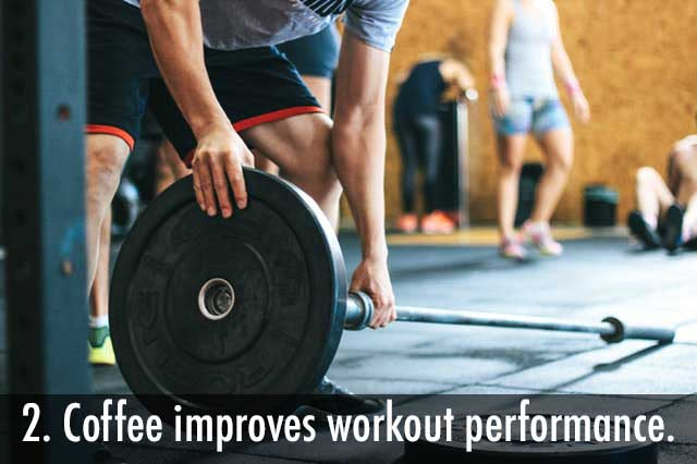 Coffee helps improve workout performance.
