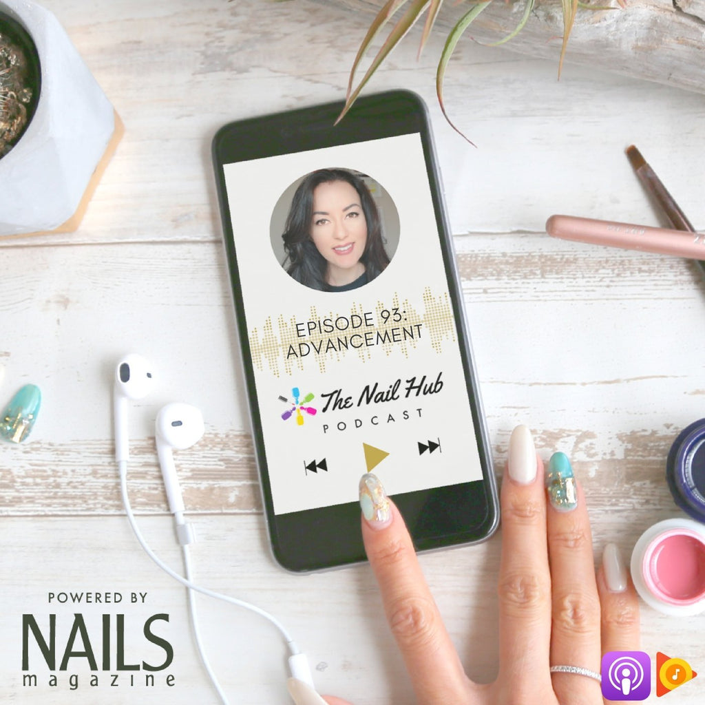 The Nail Hub Podcast:  Advancement