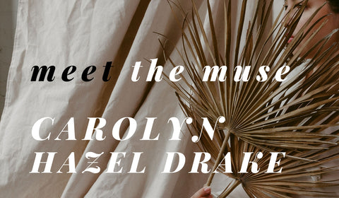 Meet the Muse Carolyn Hazel Drake