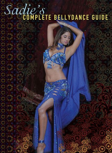 Sadie's Complete Bellydance Guide ~ great for beginners