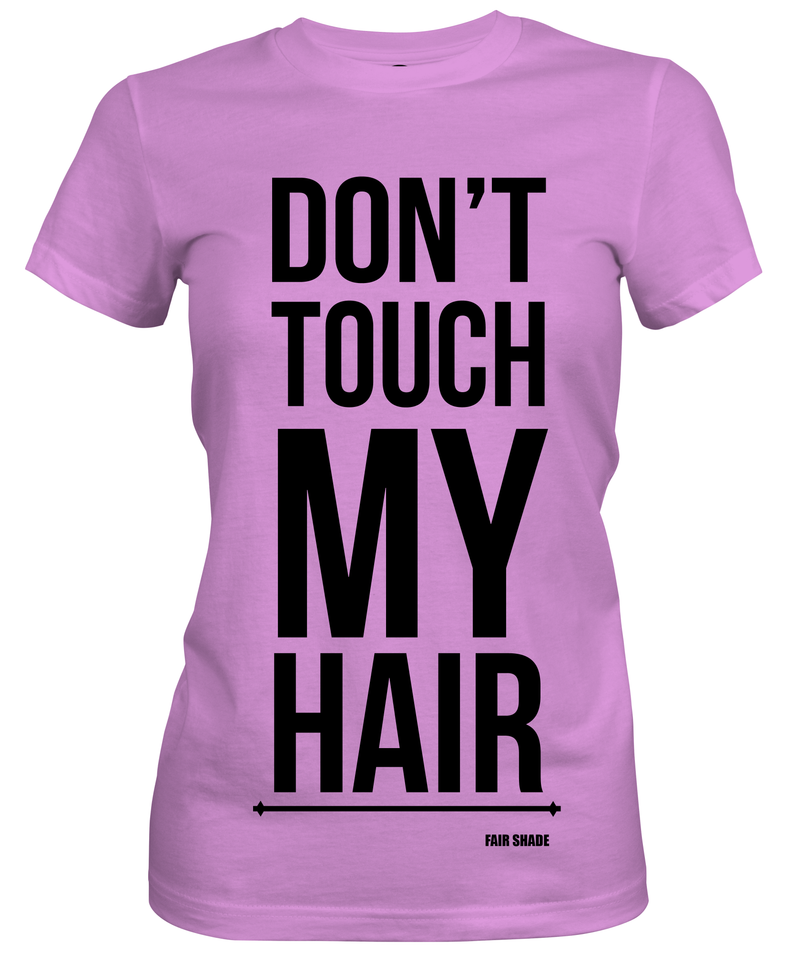 DON'T TOUCH MY HAIR! Custom Tshirt Fair Shade S PINK