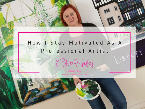 How I Stay motivated as an artist Clare haxby