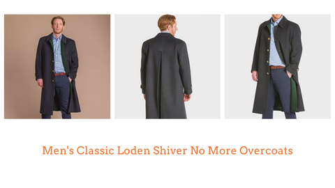 Loden Shiver No More Overcoats