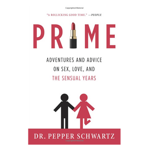 Prime: Adventures and Advice on Sex, Love and the Sensual Years