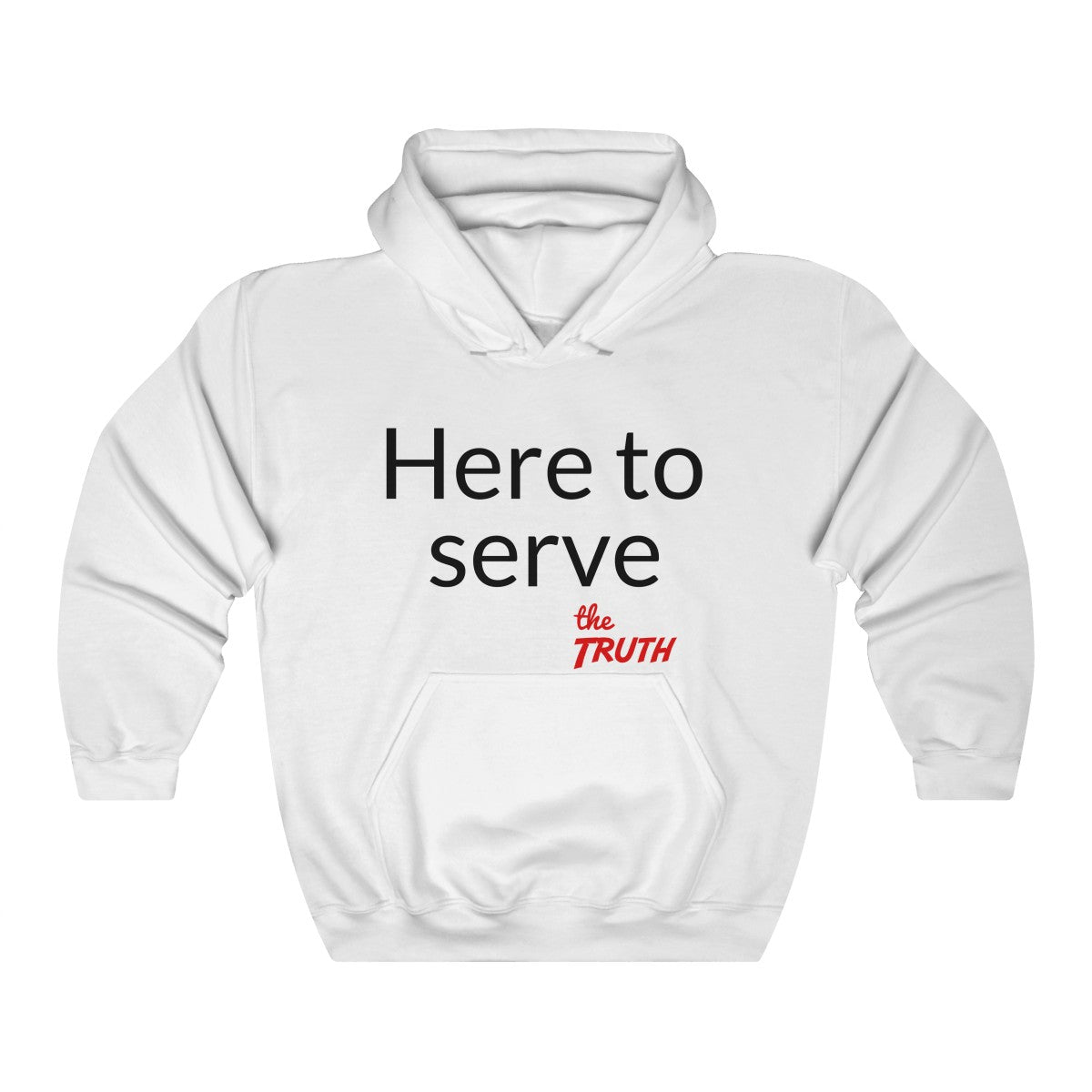 Here to serve the Truth. Christian Hoodie to declare why you (and the Truth) are here