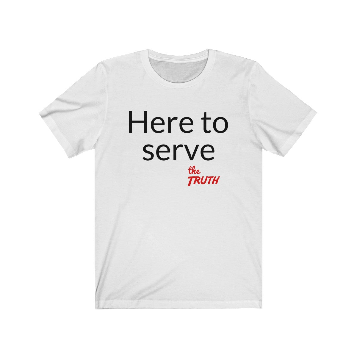 Here to serve the Truth. Christian T-Shirt to declare why you (and the Truth) are here