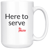 Here to serve the Truth large coffee mug.