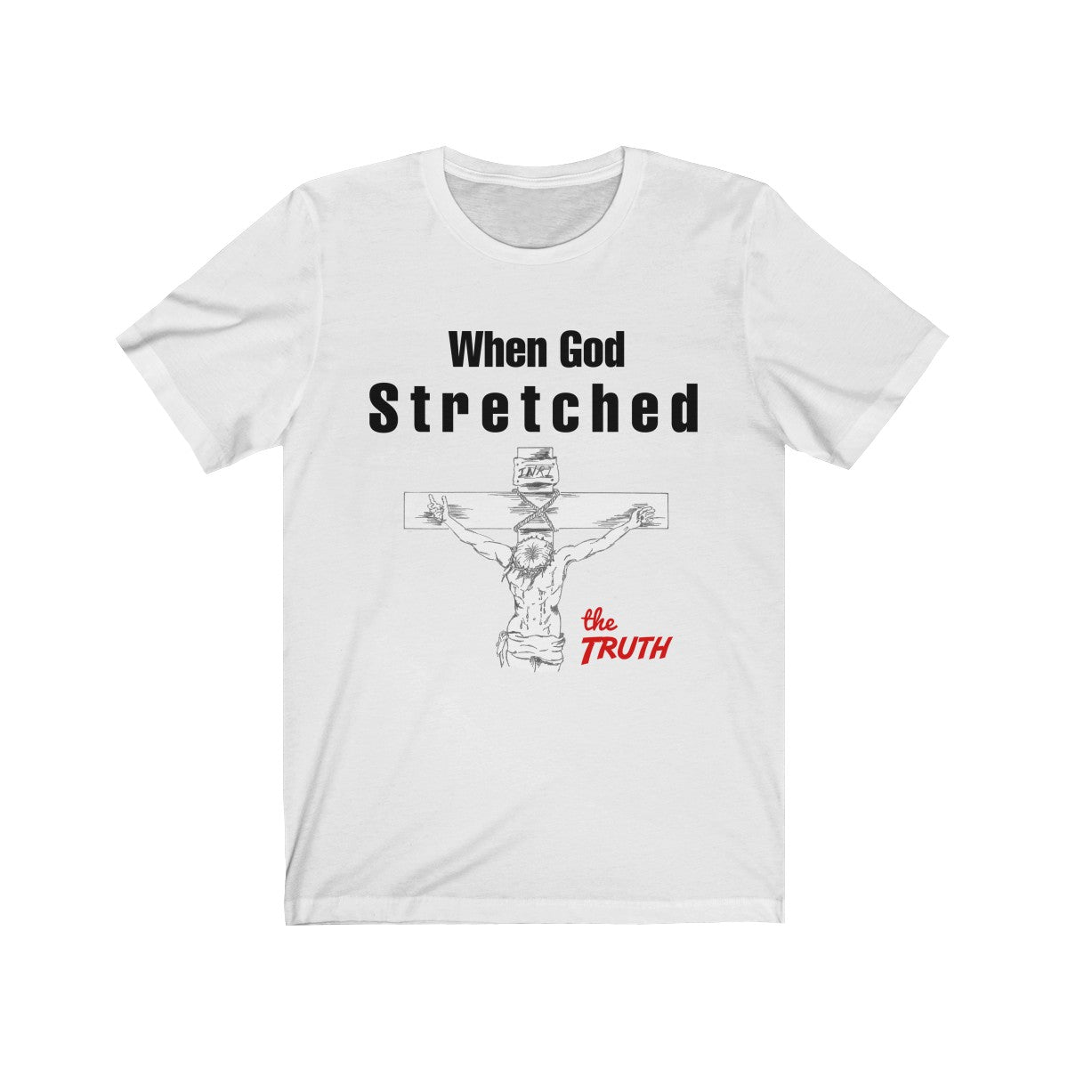 When God Stretched The Truth Christian T-Shirt. God can not lie but one day over 2,000 years ago He Stretched the Truth