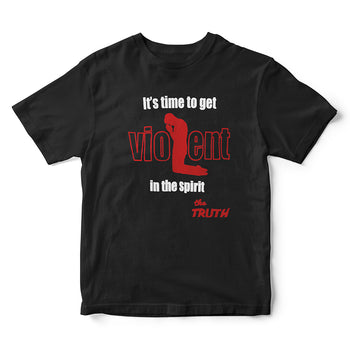 Time To Get Violent in the Spirit Graphic T-Shirt A Call to Christians for Spiritual Warfare
