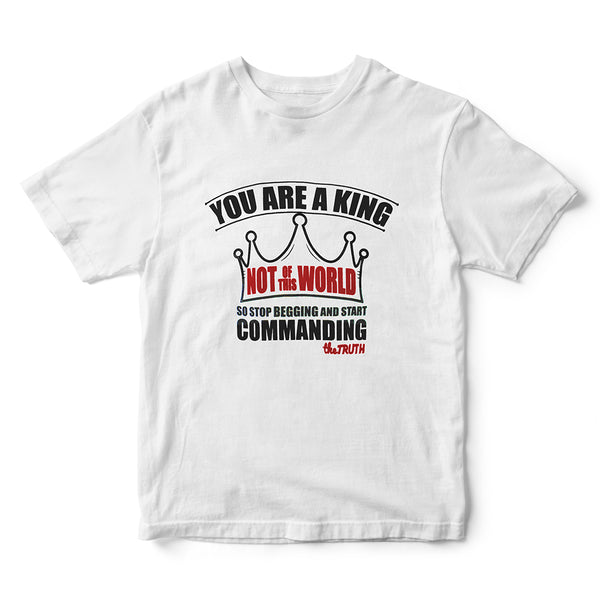 You Are A King Not of This World Quit Begging and Start Commanding The Truth Graphic Short Sleeve T-Shirt