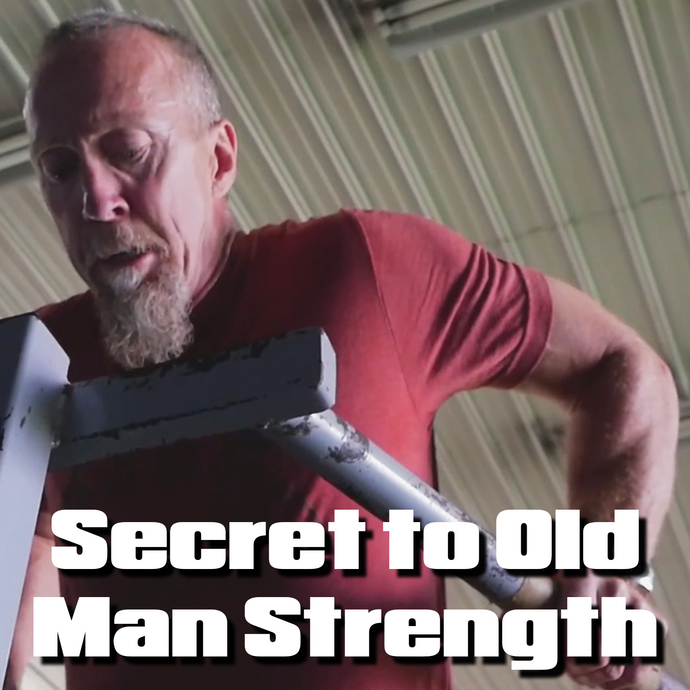 4 Gems to Developing Old Man Strength