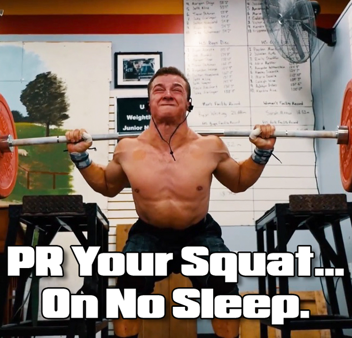 PR Your Squat...On No Sleep