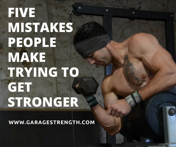 Five Mistakes People Make Trying to Get Stronger