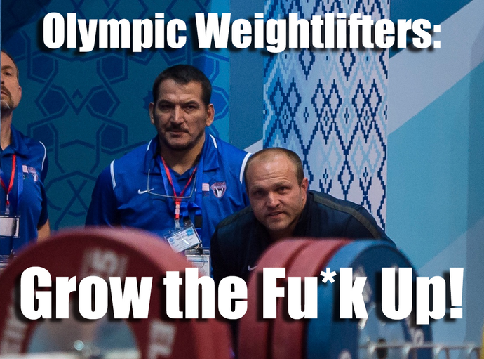 Olympic Weightlifters: Grow the Fu*k Up!