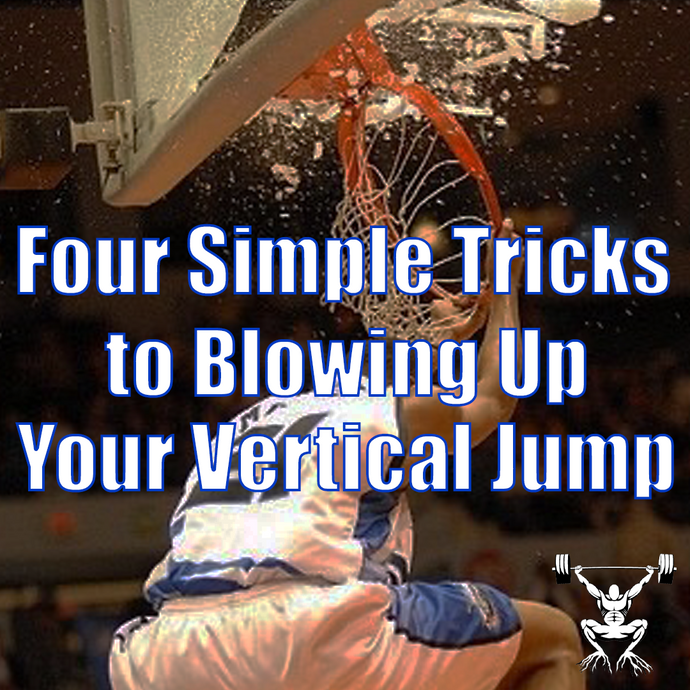 Four Simple Tricks to Blowing Up Your Vertical Jump