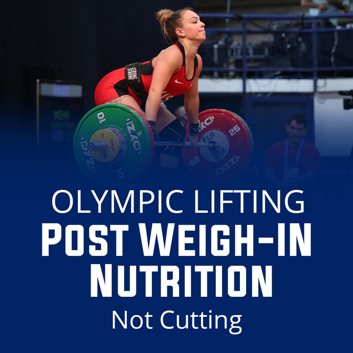 Post Weigh In Nutrition For Olympic Lifting (No Weight cut)