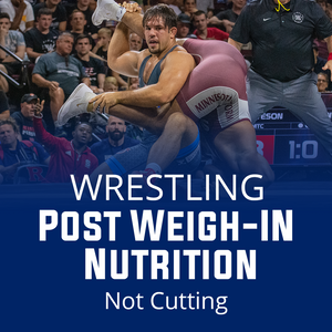 Post Weigh In Nutrition For Wrestling (No Weight Cut)
