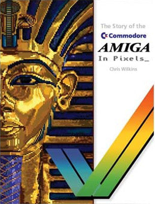 The story of the Commodore Amiga in Pixels_ (Pre-order) - Fusion Retro Books