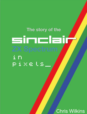 The story of the ZX Spectrum in pixels_ VOLUME 3 - Fusion Retro Books