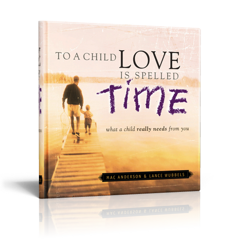 To a Child LOVE is Spelled TIME