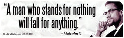 "A Man Who Stands for Nothing Will Fall for Anything - Malcolm X - Bumper Sticker / Decal (10.5"" X 3"")"