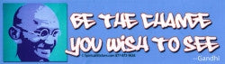 "Be the Change You Wish to See - Gandhi - Bumper Sticker / Decal (10.5"" X 3"")"