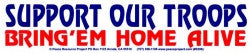 "Support Our Troops, Bring 'Em Home Alive - Bumper Sticker / Decal (11"" X 2.25"")"