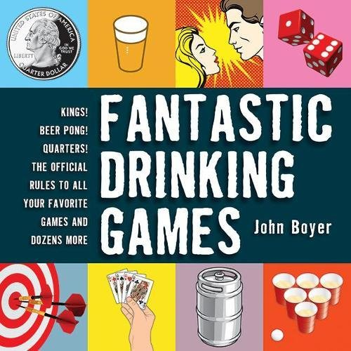 Fantastic Drinking Games: Kings! Beer Pong! Quarters! The Official Rules
