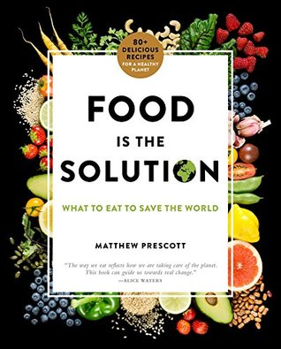Food Is the Solution: What to Eat to Save the World by Matthew Prescott