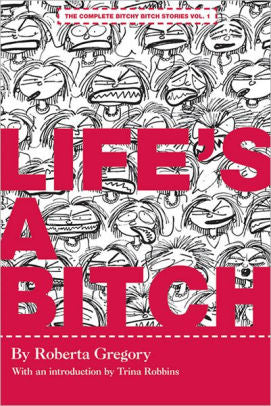 Life's a Bitch: The Bitchy Bitch Chronicles