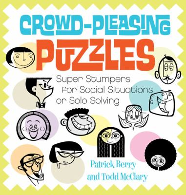 Crowd-Pleasing Puzzles : Great Games for Group Gatherings or Solo Solving by Patrick Berry and Todd McClary